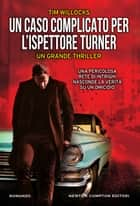 Un caso complicato per l'ispettore Turner eBook by Tim Willocks