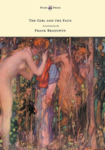 The Girl and the Faun - Illustrated by Frank Brangwyn ebook by Eden Phillpotts
