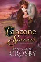 Canzone Scozzese - Le spose delle Highlands ebook by Tanya Anne Crosby