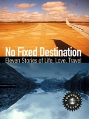 No Fixed Destination: Eleven Stories of Life, Love, Travel (Townsend 11 Vol 1) ebook by Townsend 11