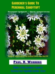 Gardener's Guide To Perennial Candytuft ebook by Paul R. Wonning