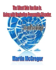 The Silent Skin You Live In. Living with Borderline Personality Disorder. ebook by Martin McGregor