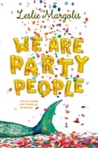 We Are Party People ebook by Leslie Margolis