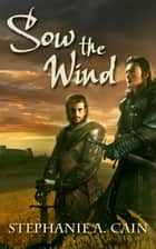 Sow the Wind ebook by Stephanie A. Cain