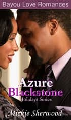 Azure Blackstone Holidays Series - Bayou Love Romances ebook by Mickie Sherwood