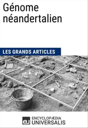Génome néandertalien - Les Grands Articles d'Universalis ebook by Encyclopaedia Universalis
