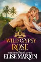 Wild Gypsy Rose - Royals of Cardenas, #4 ebook by Elise Marion