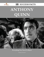 Anthony Quinn 153 Success Facts - Everything you need to know about Anthony Quinn ebook by Tammy Lawrence