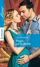 Piégée par le cheikh ebook by Caitlin Crews