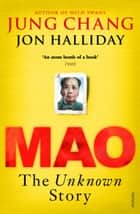 Mao: The Unknown Story ebook by Jon Halliday, Jung Chang