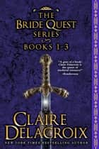 The Bride Quest I Boxed Set - Three Medieval Romances ebook by Claire Delacroix
