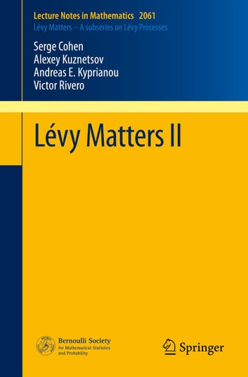 Lévy Matters II - Recent Progress in Theory and Applications: Fractional Lévy Fields, and Scale Functions ebook by Serge Cohen,Alexey Kuznetsov,Andreas E. Kyprianou,Victor Rivero