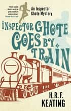 Inspector Ghote Goes by Train ebook by H. R. F. Keating, Vaseem Khan