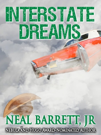 Interstate Dreams ebook by Neal Barrett Jr.