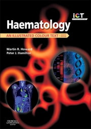 Haematology - An Illustrated Colour Text ebook by Martin R. Howard,Peter J Hamilton
