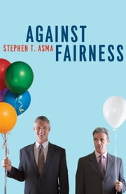 Against Fairness ebook by Stephen T. Asma