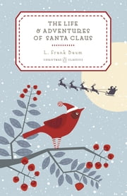 The Life and Adventures of Santa Claus ebook by L. Frank Baum,Mary Cowles Clark