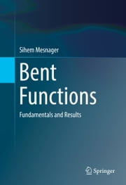 Bent Functions - Fundamentals and Results ebook by Sihem Mesnager