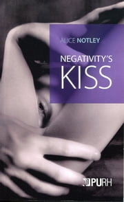 Negativity's kiss ebook by Alice Notley