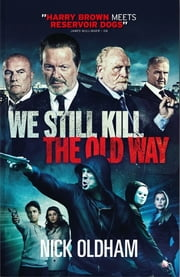 We Still Kill The Old Way ebook by Nick Oldham