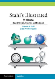 Stahl's Illustrated Violence - Neural Circuits, Genetics and Treatment ebook by Stephen M. Stahl,Debbi Ann Morrissette