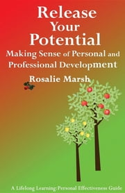 Release Your Potential - Making Sense of Personal and Professional Development ebook by Rosalie Marsh