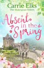 Absent in the Spring ebook by Carrie Elks