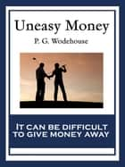 Uneasy Money - With linked Table of Contents ebook by P. G. Wodehouse