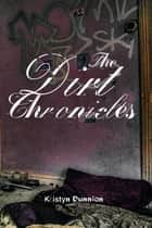 The Dirt Chronicles ebook by Kristyn Dunnion