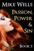 Passion, Power & Sin, Book 5 ebook by Mike Wells