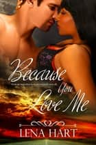 Because You Love Me ebook by Lena Hart