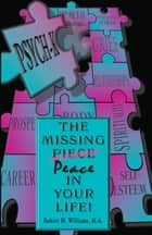 PSYCH-K... The Missing Piece/Peace In Your Life ebook by Robert M. Williams
