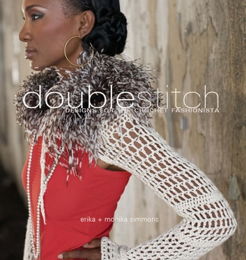 Double Stitch - Designs for the Crochet Fashionista ebook by Erika Simmons,Monika Simmons