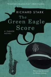 The Green Eagle Score - A Parker Novel ebook by Richard Stark,Dennis Lehane