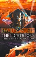 The Lightstone: The Ninth Kingdom: Part One (The Ea Cycle, Book 1) ebook by David Zindell