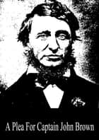 A Plea For Captain John Brown ebook by Henry David Thoreau