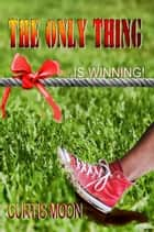 The Only Thing ebook by Curtis Moon