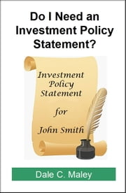 Do I Need an Investment Policy Statement? ebook by Dale Maley