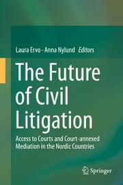 The Future of Civil Litigation - Access to Courts and Court-annexed Mediation in the Nordic Countries ebook by Laura Ervo,Anna Nylund