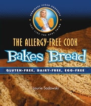 The Allergy-Free Cook Bakes Bread ebook by Laurie Sadowski