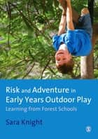 Risk & Adventure in Early Years Outdoor Play ebook by Mrs. Sara Knight