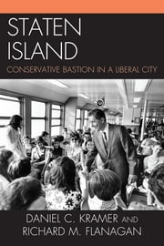 Staten Island - Conservative Bastion in a Liberal City ebook by Daniel C. Kramer,Richard M. Flanagan