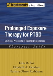 Prolonged Exposure Therapy for PTSD: Emotional Processing of Traumatic Experiences Therapist Guide ebook by Edna Foa,Elizabeth Hembree,Barbara Olaslov Rothbaum