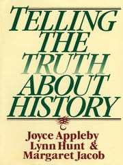 Telling the Truth about History ebook by Joyce Appleby,Lynn Hunt,Margaret Jacob