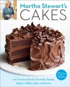 Martha Stewart's Cakes - Our First-Ever Book of Bundts, Loaves, Layers, Coffee Cakes, and more ebook by Editors of Martha Stewart Living