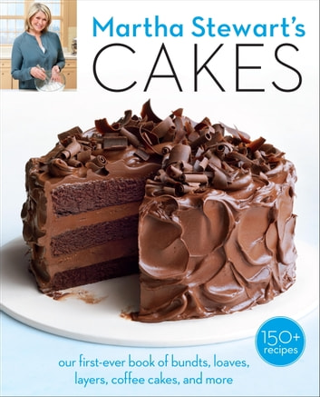 Martha Stewart's Cakes - Our First-Ever Book of Bundts, Loaves, Layers, Coffee Cakes, and More: A Baking Book ebook by Editors of Martha Stewart Living