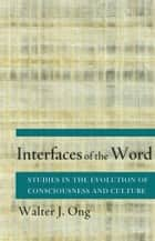 Interfaces of the Word ebook by Walter J. Ong