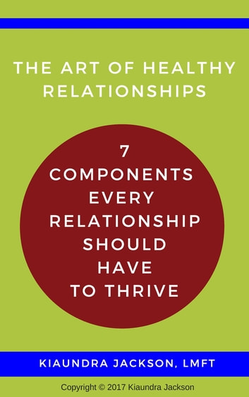 The Art of Relationships - 7 Components Every Relationship Should Have to Thrive ebook by Kiaundra Jackson