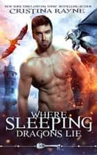 Where Sleeping Dragons Lie ebook by Cristina Rayne,Skeleton Key