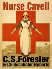 Nurse Cavell ebook by C. S. Forester,C E Bechhofer Roberts,Jetse Reijenga